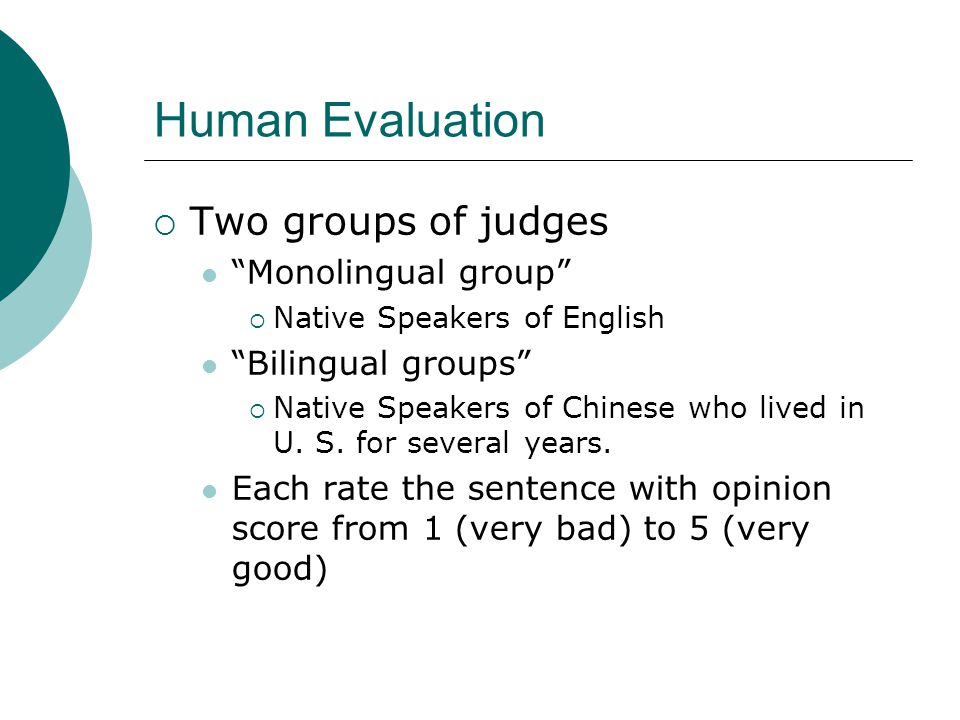 Human Evaluation Two groups of judges Monolingual group
