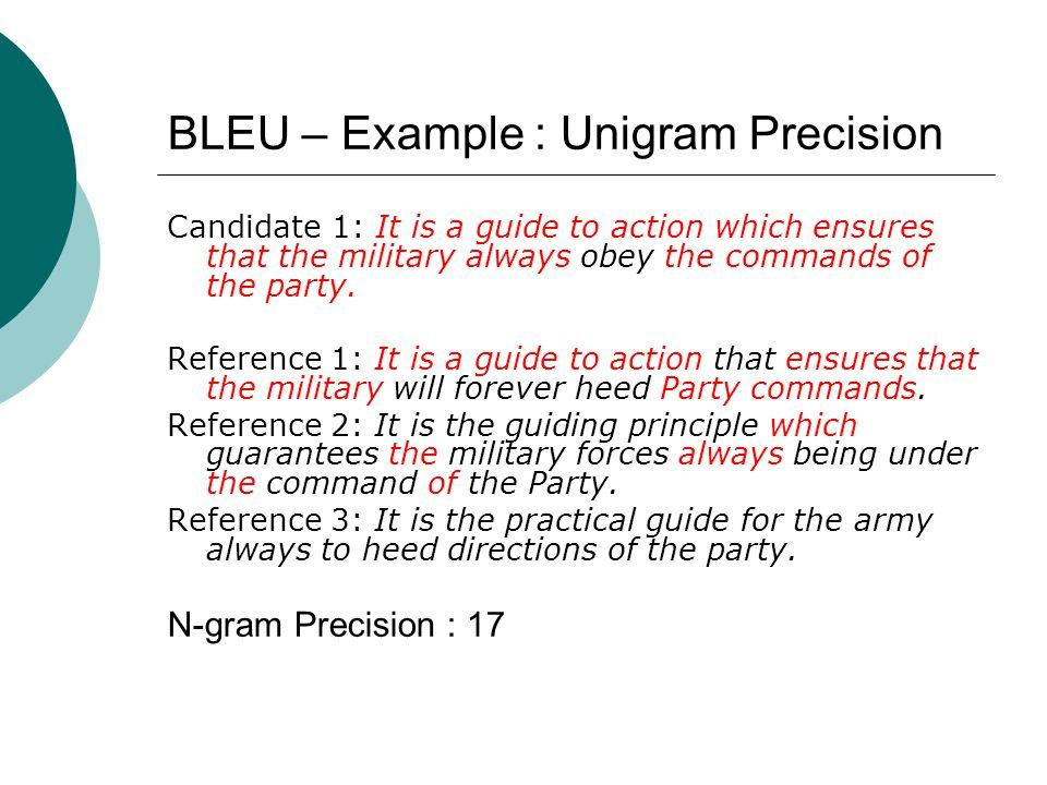 BLEU – Example : Unigram Precision
