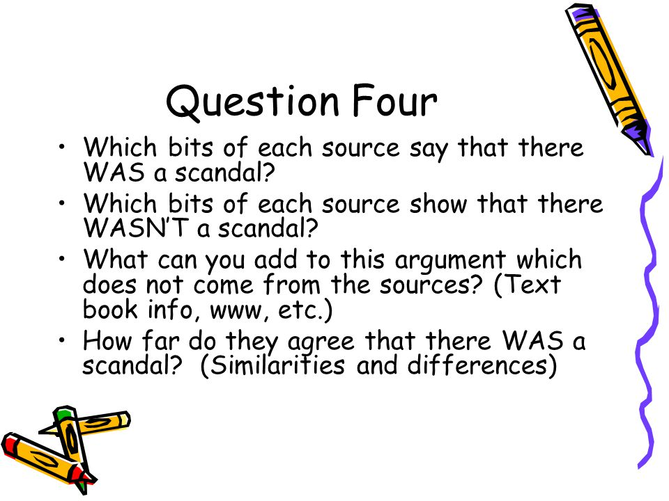 Question Four Which bits of each source say that there WAS a scandal