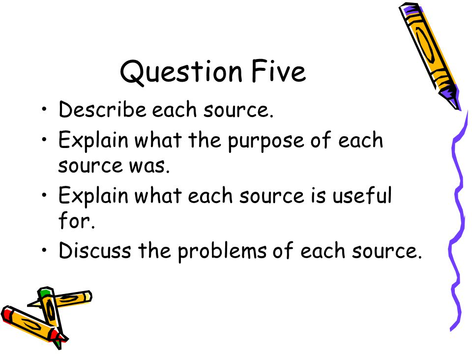 Question Five Describe each source.