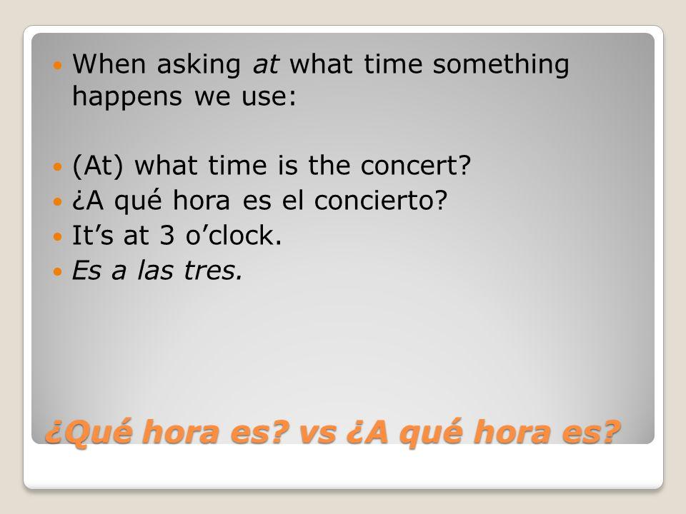 ¿Qué hora es vs ¿A qué hora es