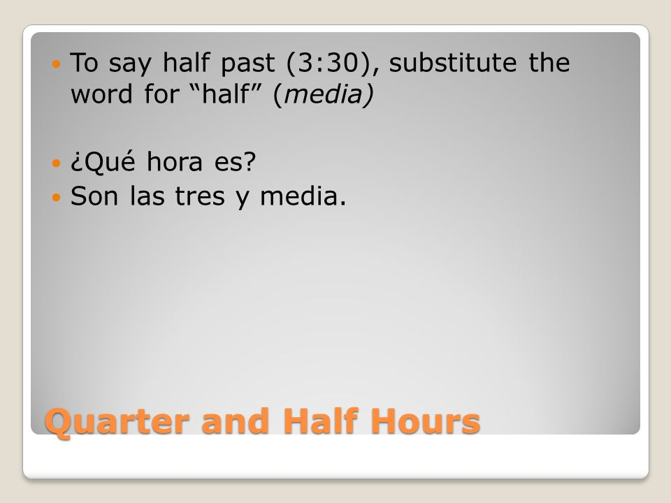 To say half past (3:30), substitute the word for half (media)
