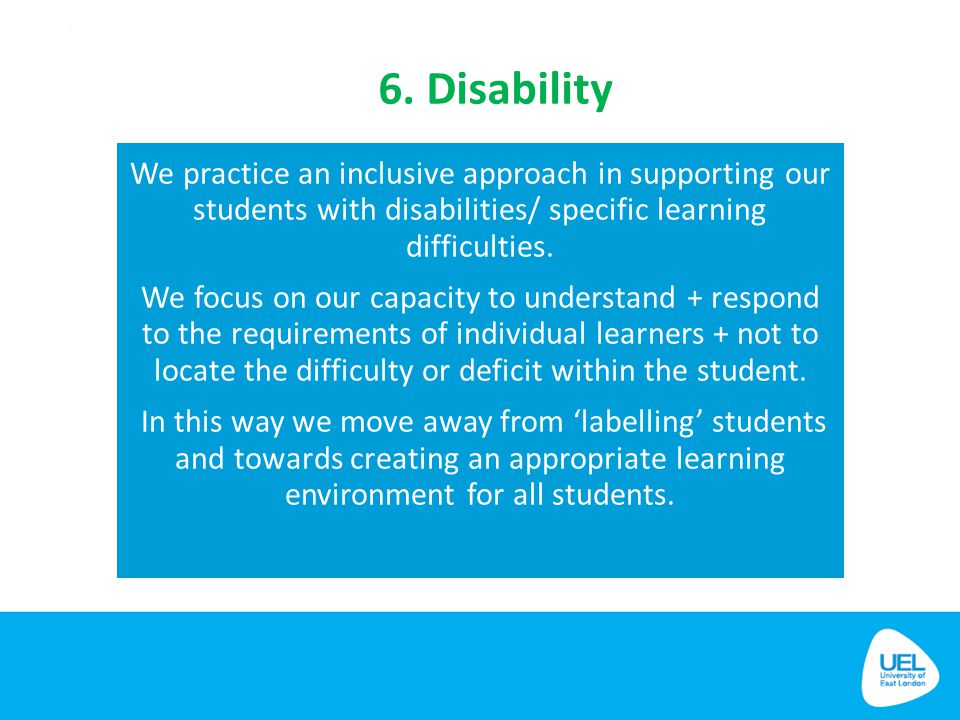 6. Disability We practice an inclusive approach in supporting our students with disabilities/ specific learning difficulties.
