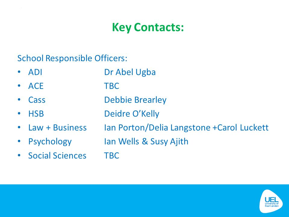 Key Contacts: School Responsible Officers: ADI Dr Abel Ugba ACE TBC