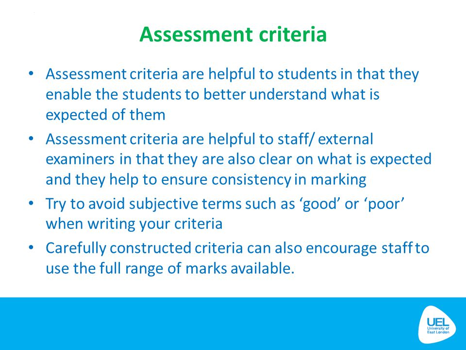Assessment criteria Assessment criteria are helpful to students in that they enable the students to better understand what is expected of them.