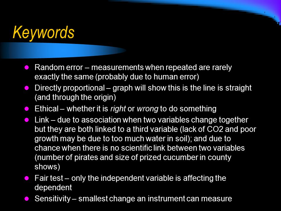 Keywords Random error – measurements when repeated are rarely exactly the same (probably due to human error)