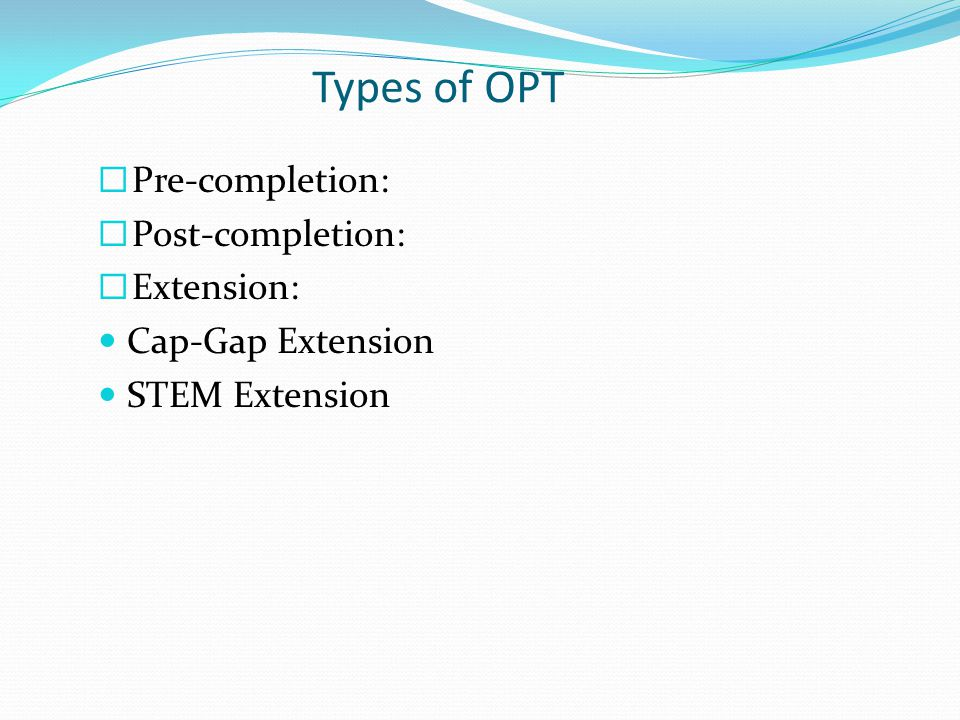 Types of OPT Pre-completion: Post-completion: Extension: