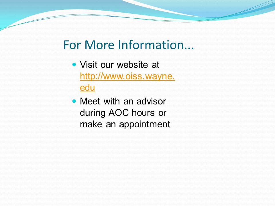 For More Information... Visit our website at http://www.oiss.wayne.edu
