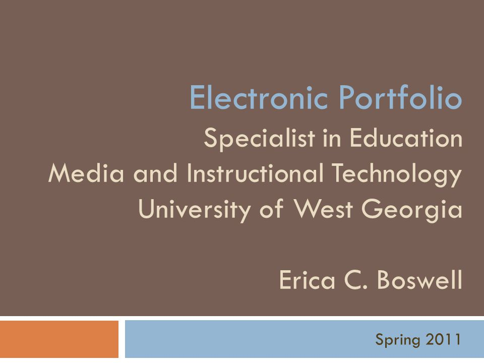 Electronic Portfolio Specialist in Education Media and Instructional Technology University of West Georgia Erica C. Boswell