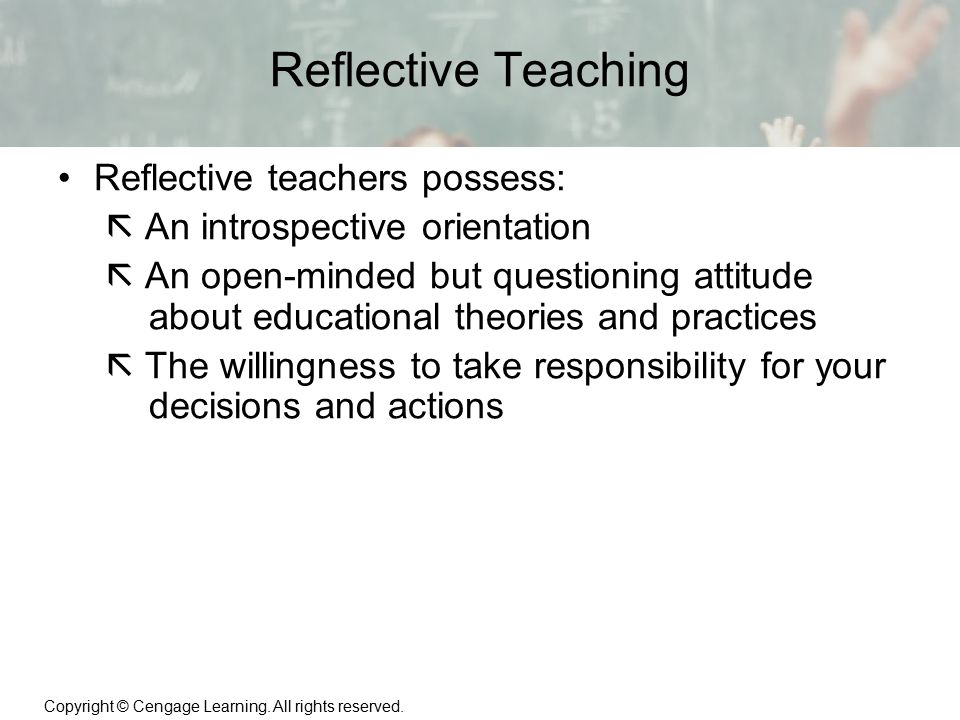 Reflective Teaching Reflective teachers possess:
