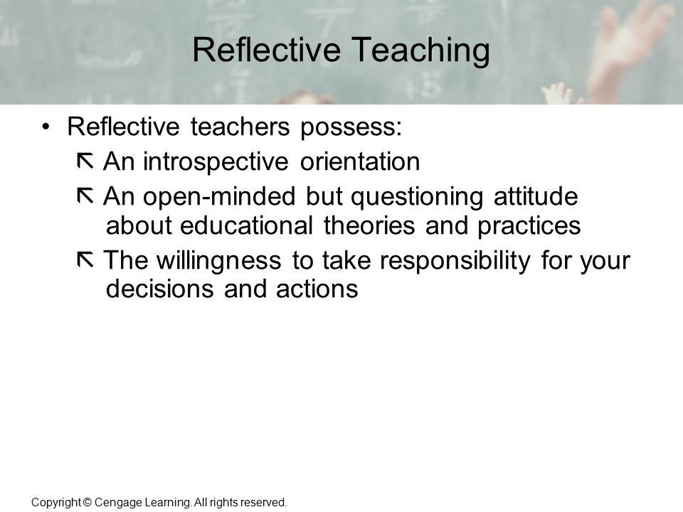 Reflective Teaching Reflective teachers possess:
