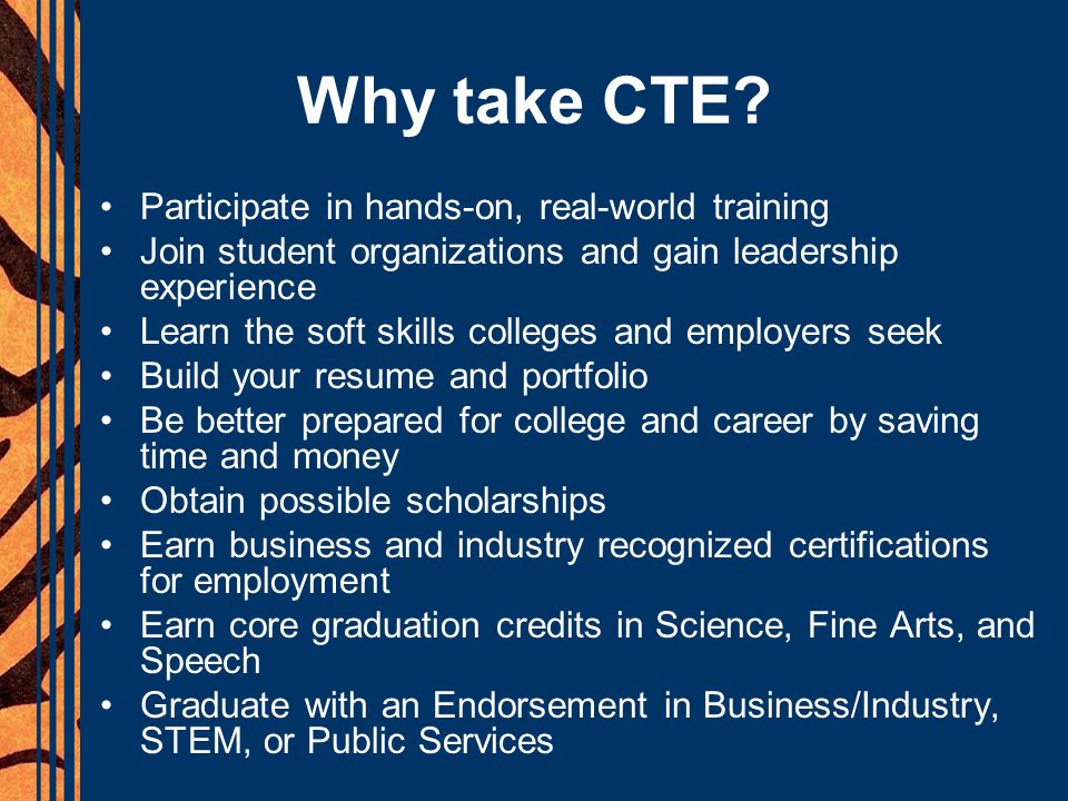 Why take CTE Participate in hands-on, real-world training