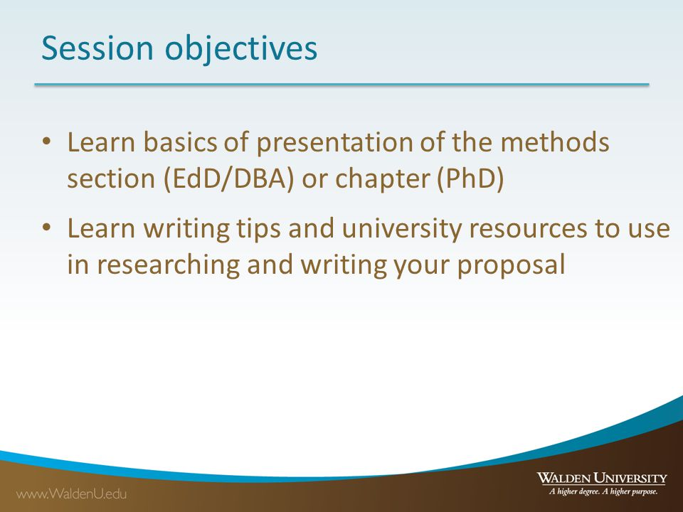 Session objectives Learn basics of presentation of the methods section (EdD/DBA) or chapter (PhD)