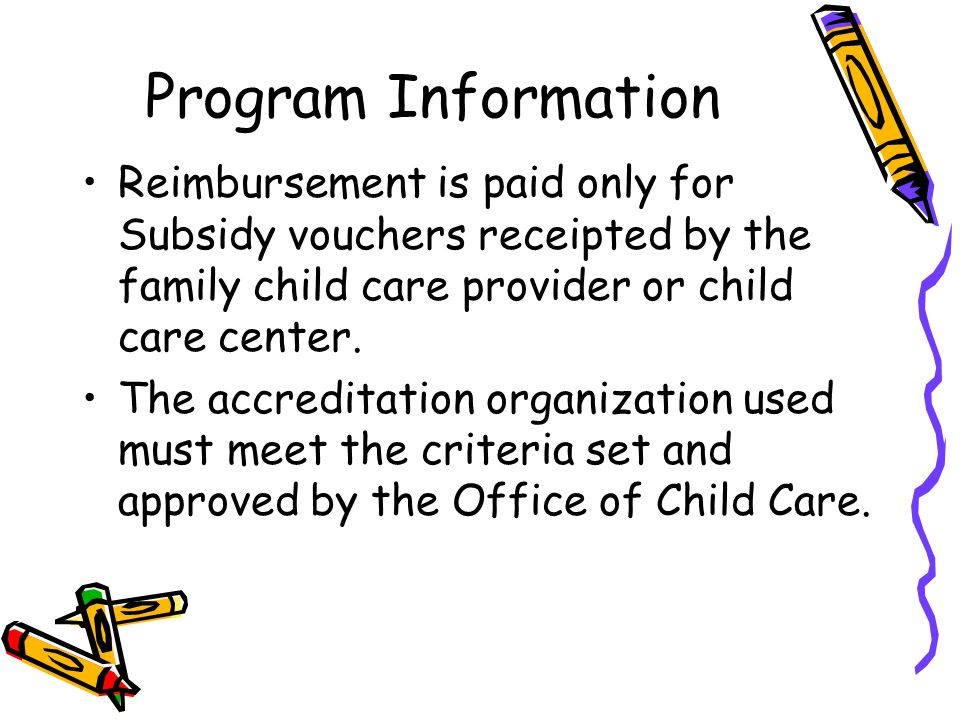 Program Information Reimbursement is paid only for Subsidy vouchers receipted by the family child care provider or child care center.