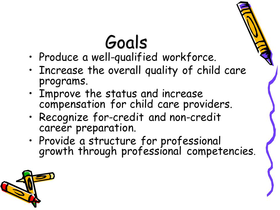 Goals Produce a well-qualified workforce.