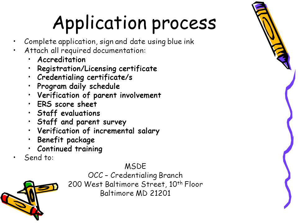 Application process Complete application, sign and date using blue ink