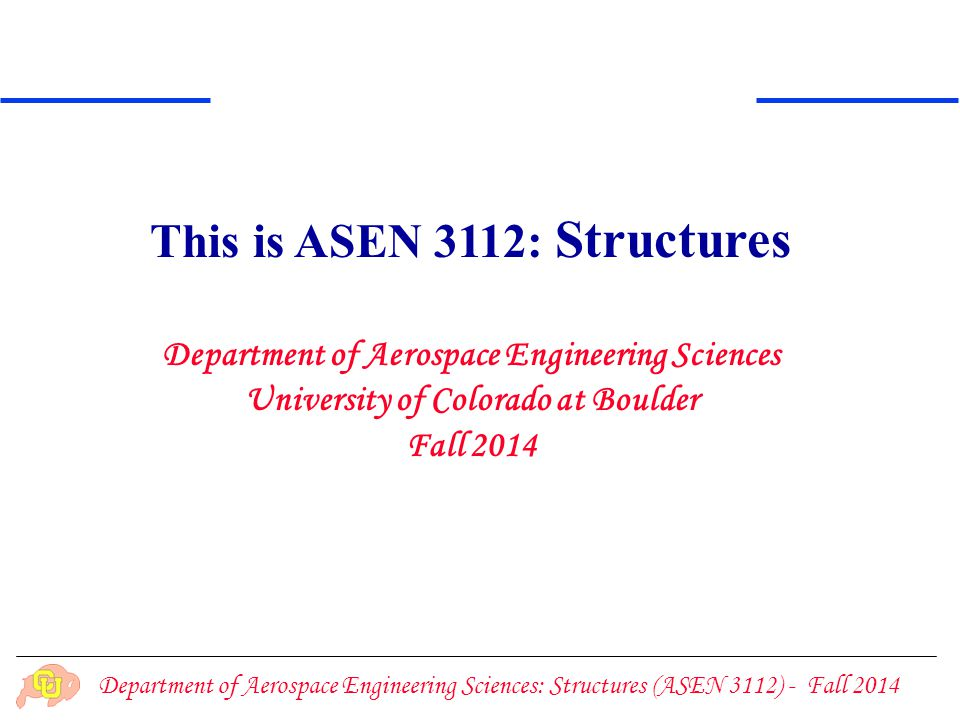 This is ASEN 3112: Structures