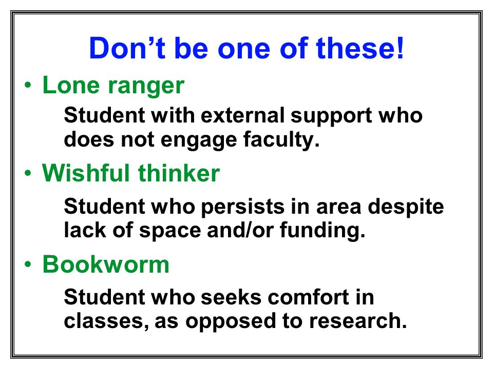 Don't be one of these! Lone ranger Wishful thinker Bookworm