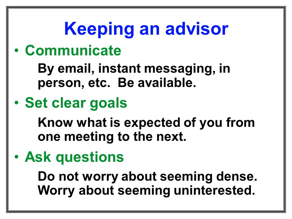 Keeping an advisor Communicate Set clear goals Ask questions