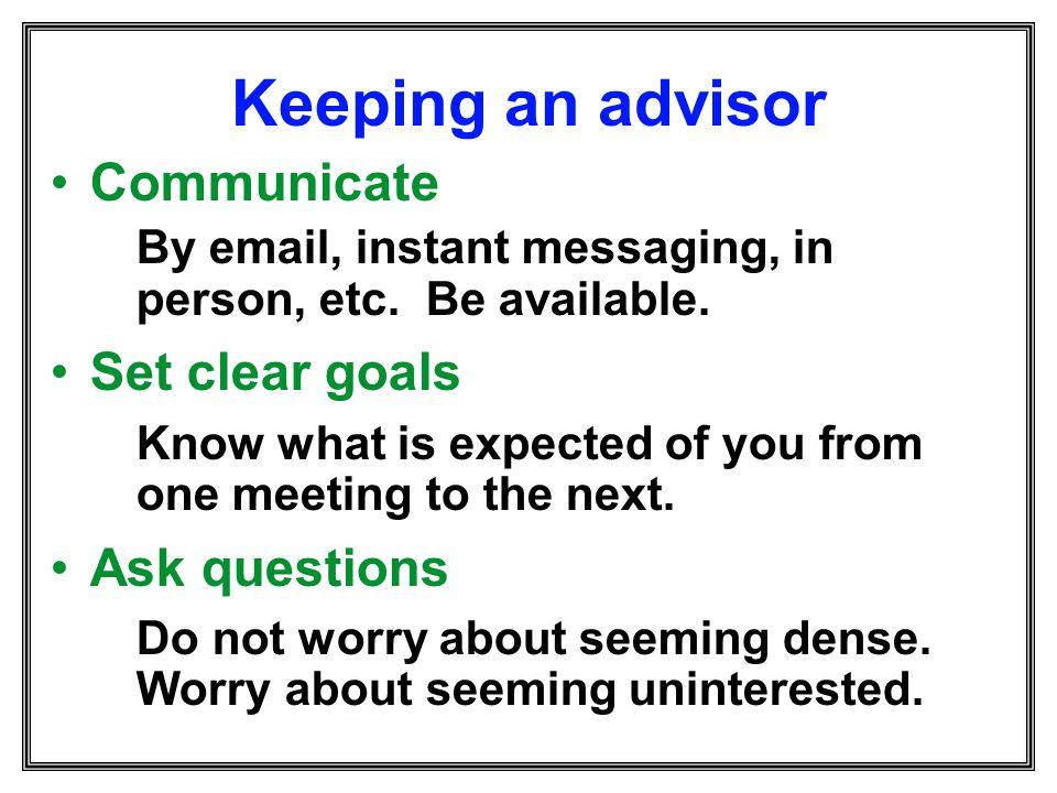 Keeping an advisor Communicate Set clear goals Ask questions
