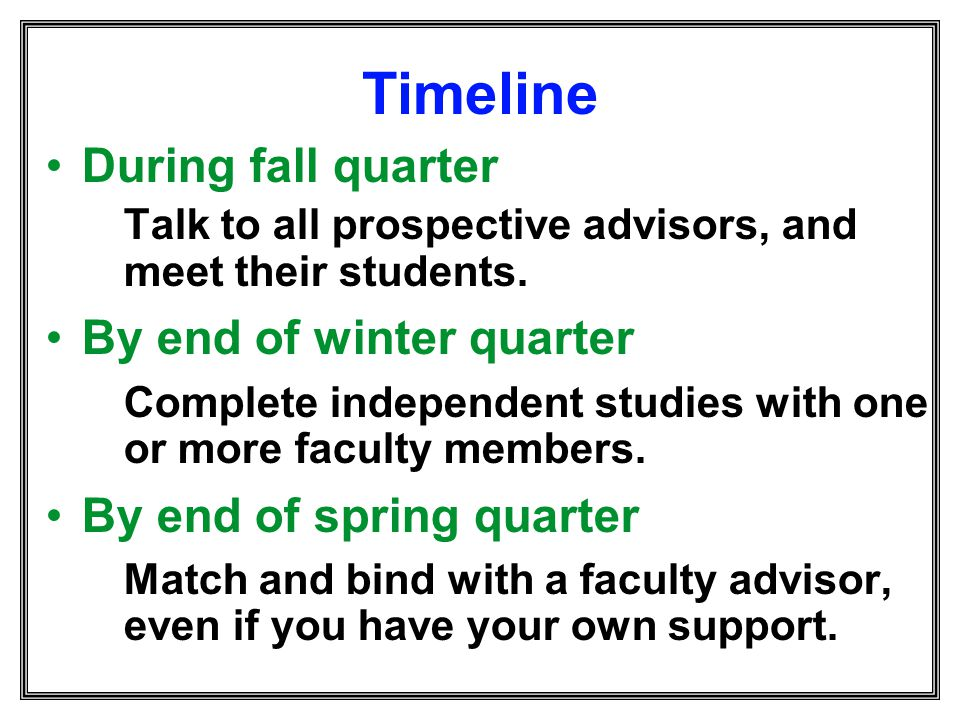 Timeline During fall quarter By end of winter quarter