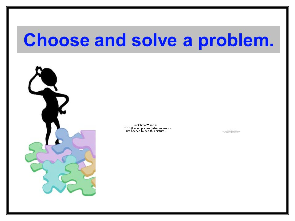 Choose and solve a problem.