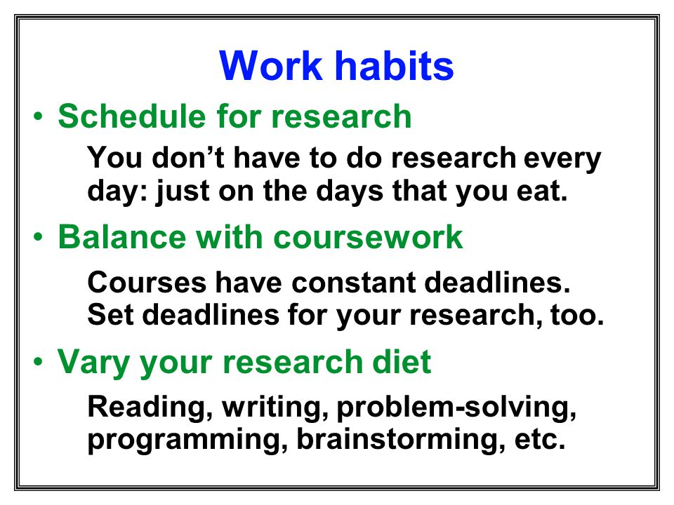 Work habits Schedule for research Balance with coursework