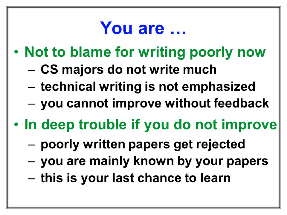 You are … Not to blame for writing poorly now