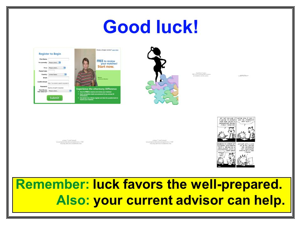 Good luck! Remember: luck favors the well-prepared.