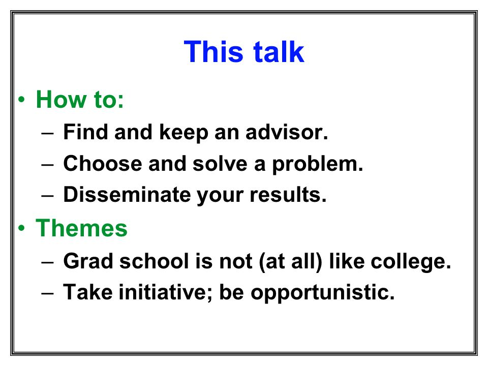 This talk How to: Themes Find and keep an advisor.