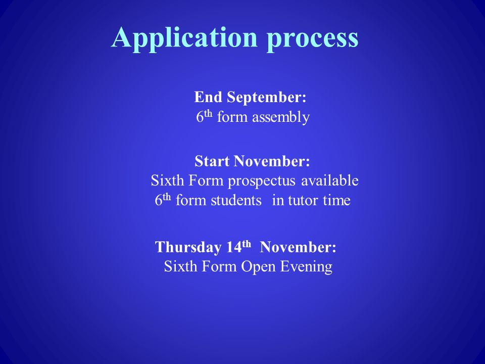 Application process End September: 6th form assembly Start November: