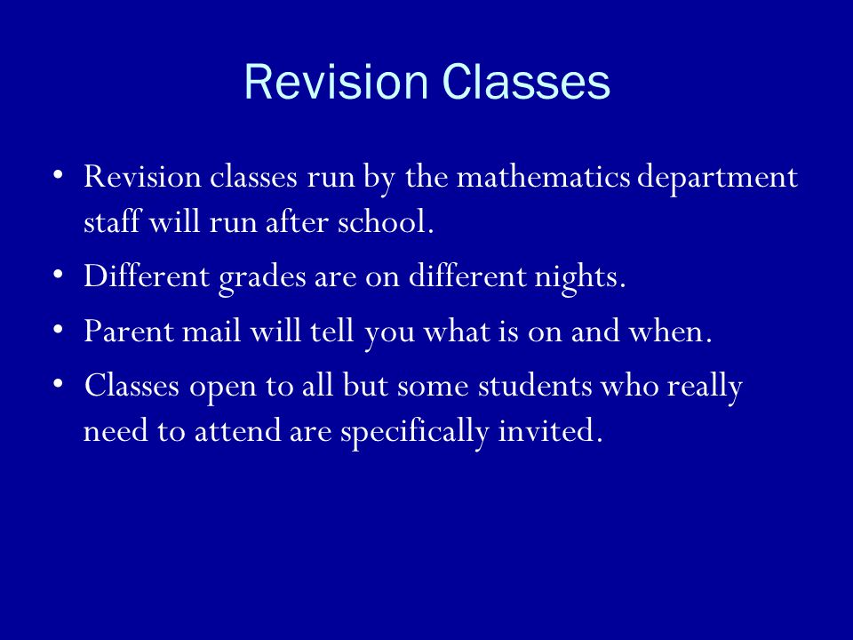 Revision Classes Revision classes run by the mathematics department staff will run after school. Different grades are on different nights.