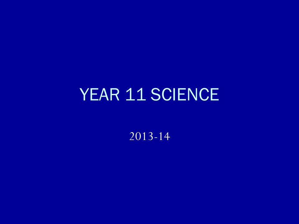 YEAR 11 SCIENCE 2013-14