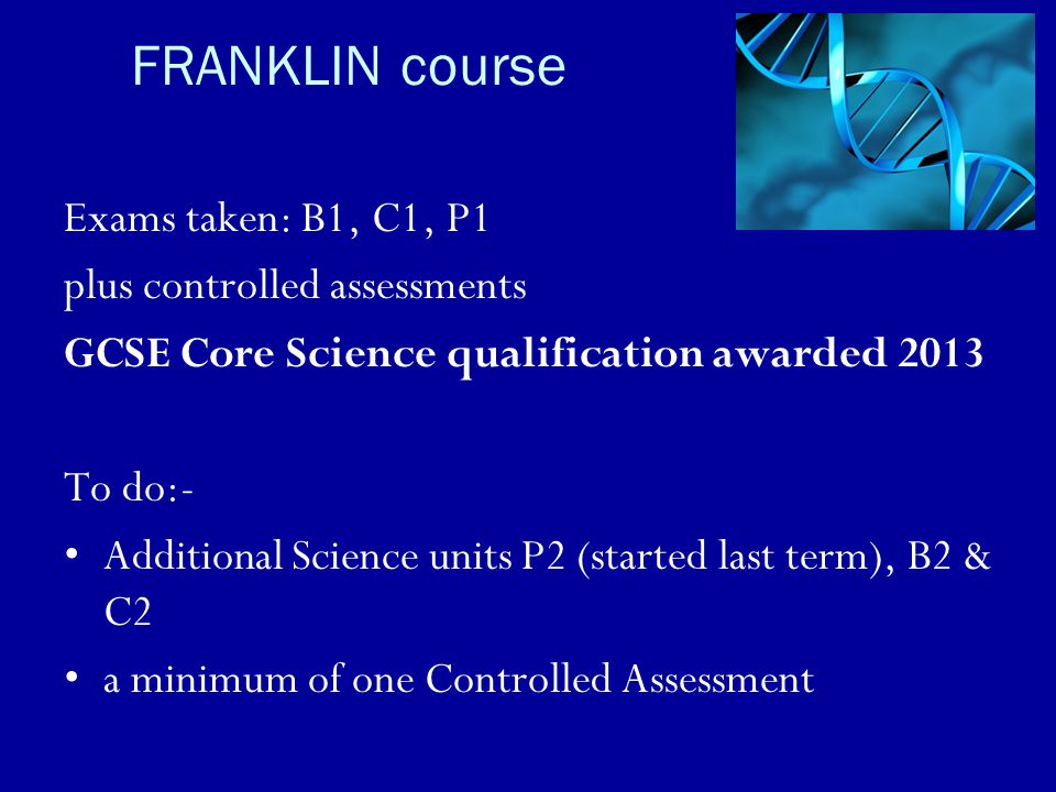 FRANKLIN course Exams taken: B1, C1, P1 plus controlled assessments