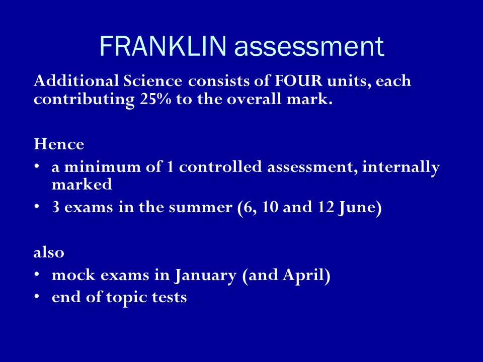 FRANKLIN assessment Additional Science consists of FOUR units, each contributing 25% to the overall mark.