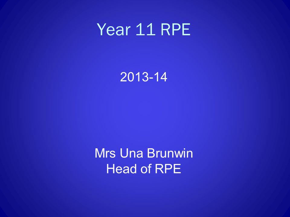 Year 11 RPE 2013-14 Mrs Una Brunwin Head of RPE
