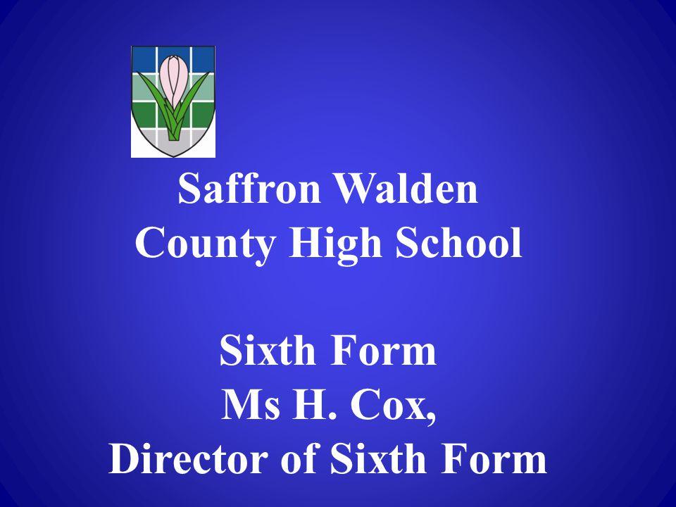Saffron Walden County High School Sixth Form Ms H. Cox, Director of Sixth Form