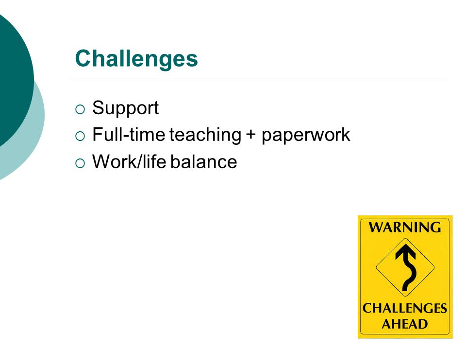 Challenges Support Full-time teaching + paperwork Work/life balance