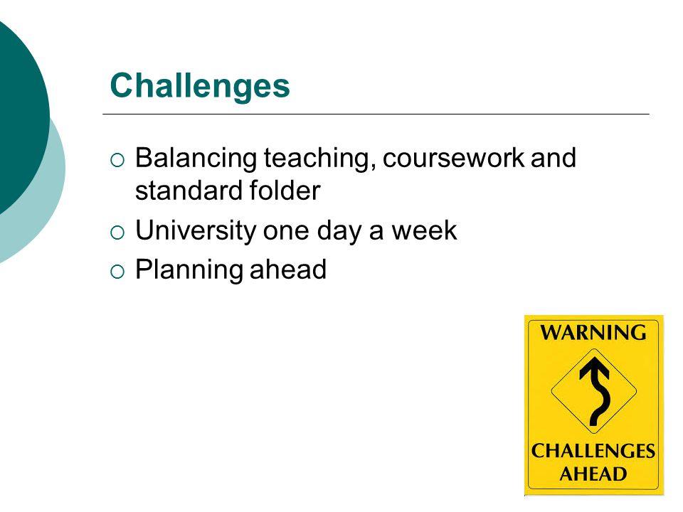 Challenges Balancing teaching, coursework and standard folder