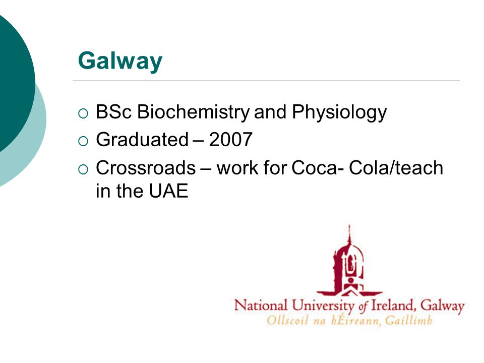 Galway BSc Biochemistry and Physiology Graduated – 2007