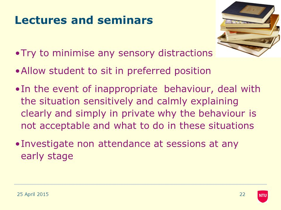 Lectures and seminars Try to minimise any sensory distractions