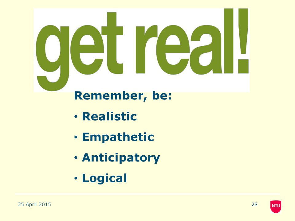 Remember, be: Realistic Empathetic Anticipatory Logical 12 April 2017