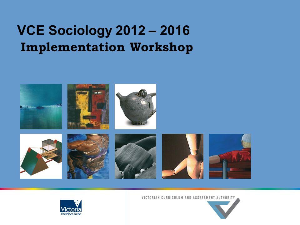 VCE Sociology 2012 – 2016 Implementation Workshop