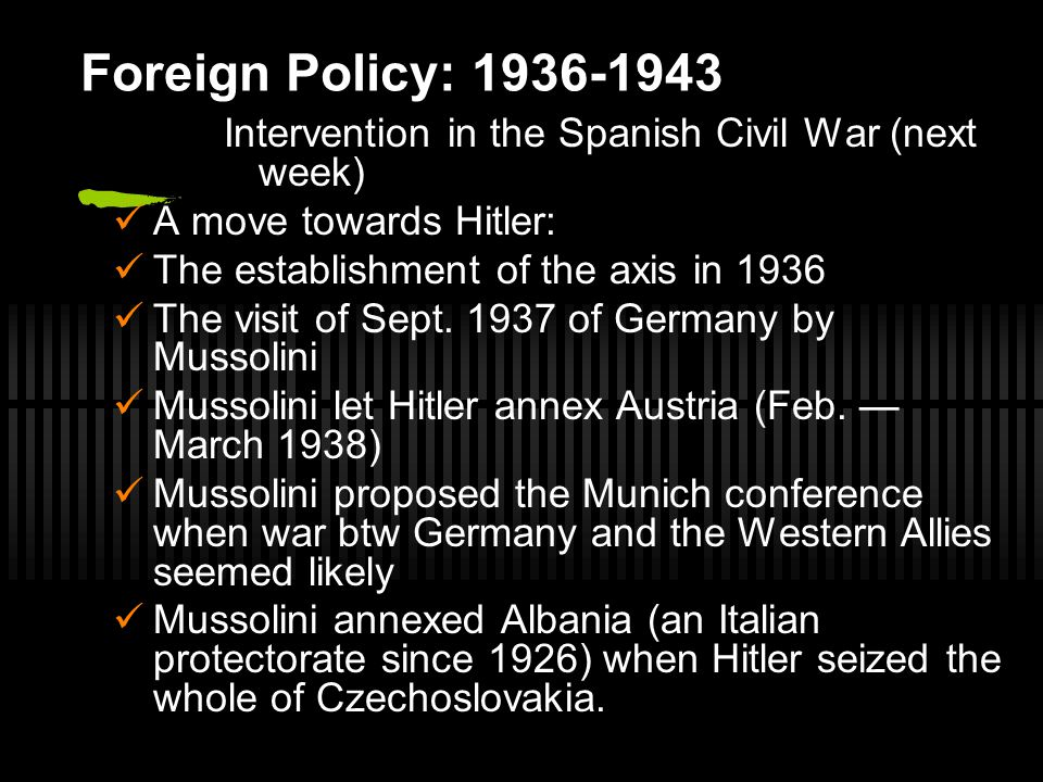 Foreign Policy: 1936-1943 Intervention in the Spanish Civil War (next week) A move towards Hitler: