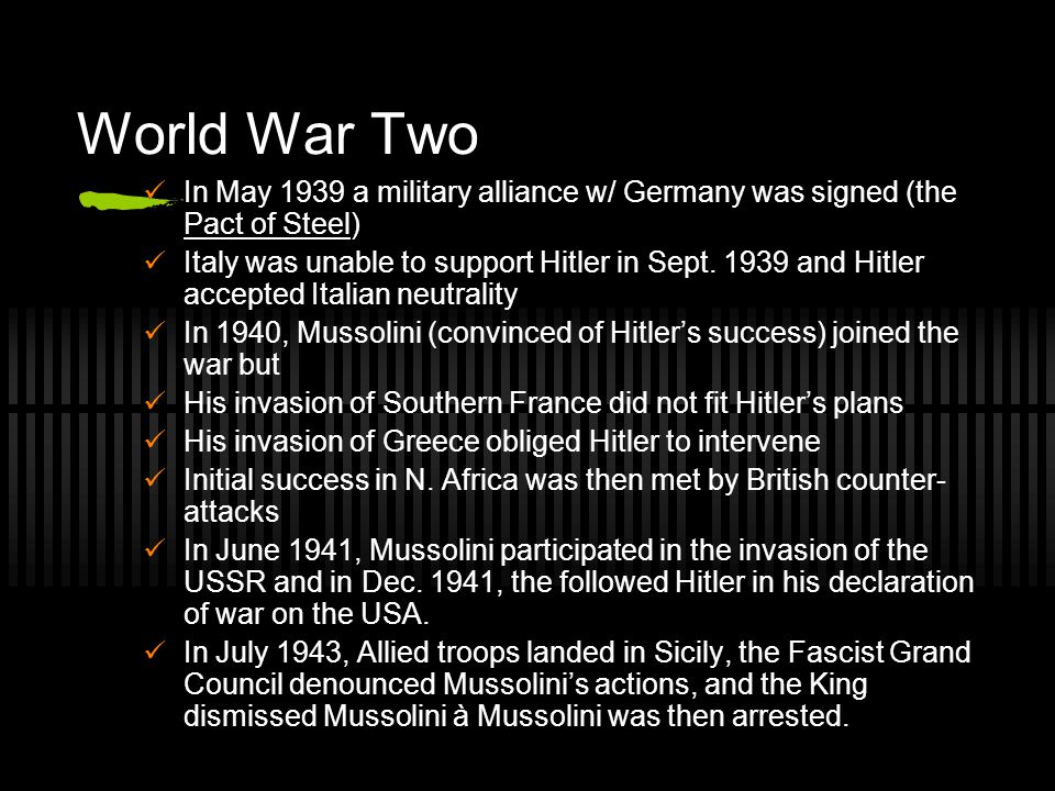 World War Two In May 1939 a military alliance w/ Germany was signed (the Pact of Steel)