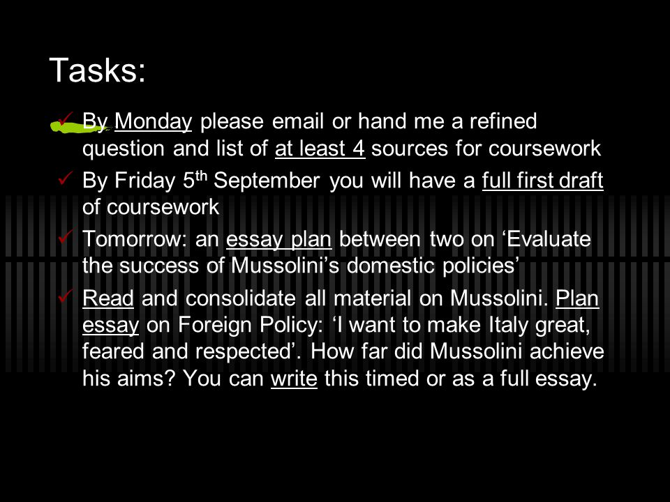 Tasks: By Monday please email or hand me a refined question and list of at least 4 sources for coursework.