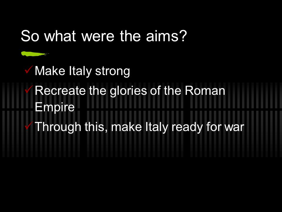 So what were the aims Make Italy strong