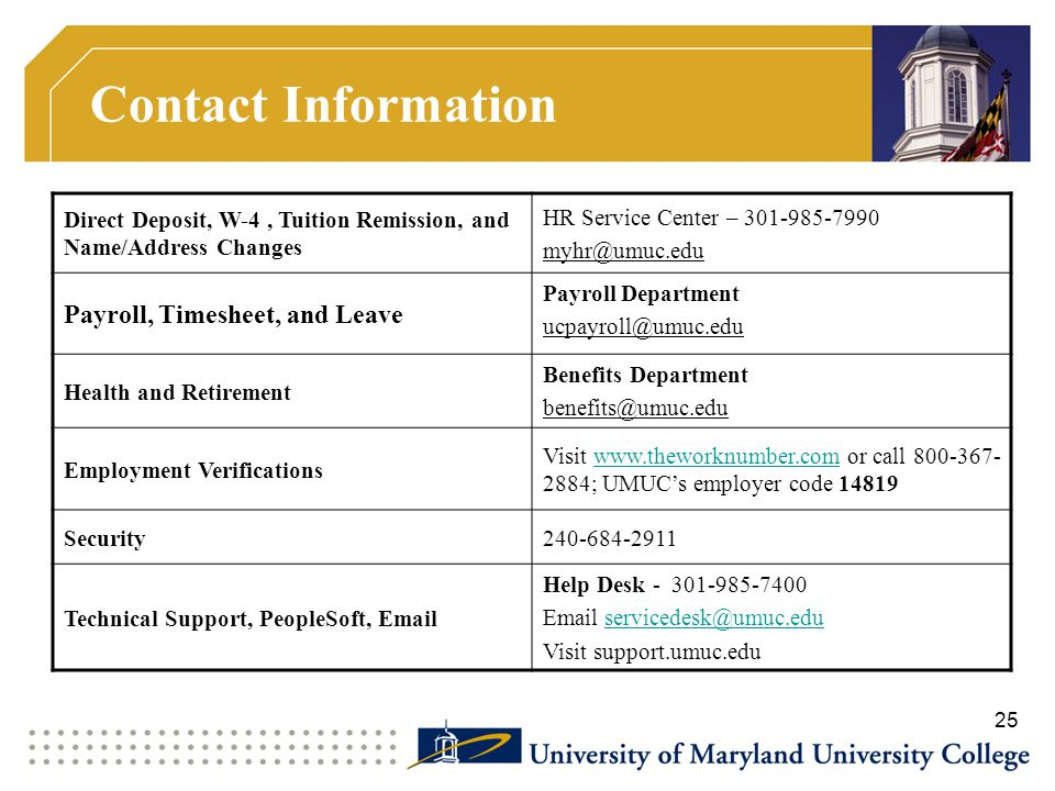 Contact Information Direct Deposit, W-4 , Tuition Remission, and Name/Address Changes. HR Service Center – 301-985-7990.