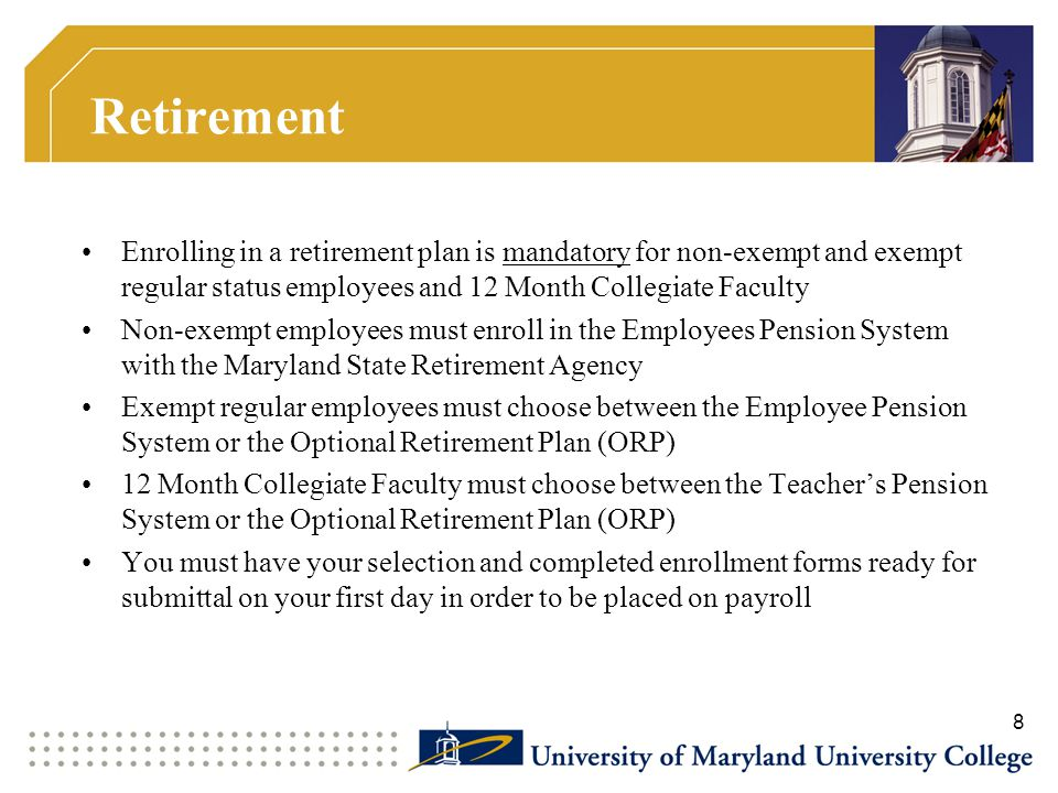 Retirement Enrolling in a retirement plan is mandatory for non-exempt and exempt regular status employees and 12 Month Collegiate Faculty.