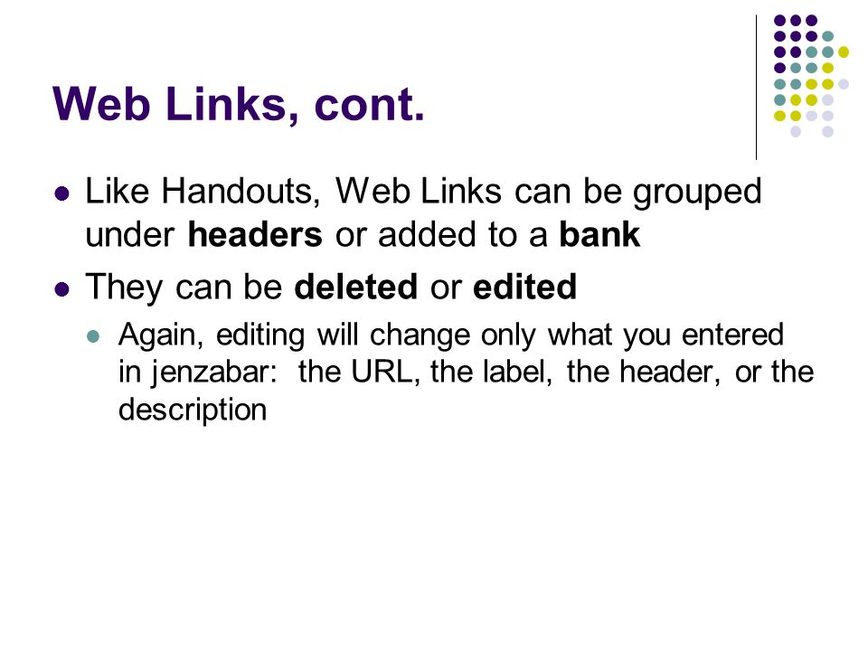 Web Links, cont. Like Handouts, Web Links can be grouped under headers or added to a bank. They can be deleted or edited.